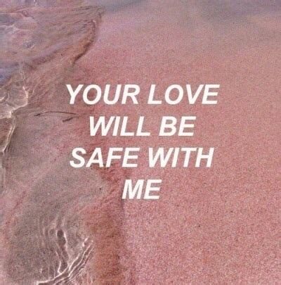 Your love will be safe with me on We Heart It